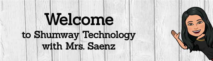 Welcome to Shumway Technology with Mrs. Saenz