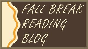 Click to view the Fall Break Reading Blog