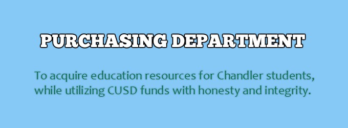Purchasing: To acquire education resources for Chandler students with integrity and honesty